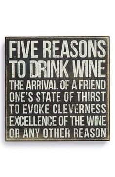 Five reasons to drink wine. Seems legit to me! @winewankers #wine #winelover