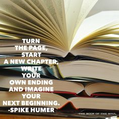 Turn the page, start a new chapter, write your own ending, and imagine your next beginning.