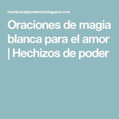 Oraciones de magia blanca para el amor    Hechizos de poder