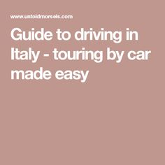Guide to driving in Italy - touring by car made easy