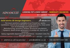 IMMEDIATE VACANCIES Solid works 3D design Engineers.  Permeant positions available at our Pontefract works. Candidates need to be proficient in using Solid works, have some sort of knowledge and experience in - Manufacturing, Acoustics, Airflow, Structural calculations, Pipework, diesel driven generators or pumps etc, but not all essential! Salary negotiable dependant on Experience – Excellent rates for the right people.  Please send your cv to  jobs@adeltd.co.uk