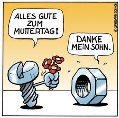 "Translation: All the best for Mother's Day! Thank you, my son! The cartoon is a play on words because in German, a nut (counterpart of a bolt) is called ""die Mutter""--the mother."