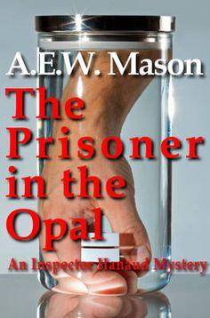 The Prisoner in the Opal Author: A. E. W. Mason