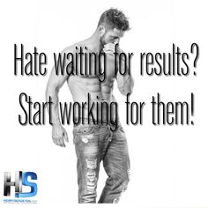 Hate waiting for results? Start working for them! Male Fitness Models, Fitness Motivation Quotes, Calisthenics, Body Weight, Personal Trainer, Fitspo, Athlete, Motivational Quotes, Hate