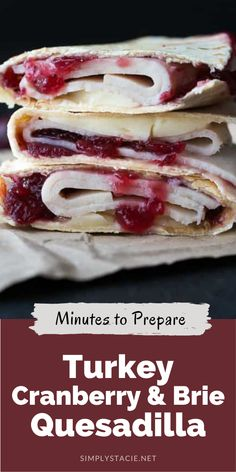 Turkey Cranberry & Brie Quesadilla - A simple lunch or snack that takes only minutes to prepare!