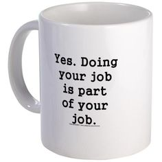 do your job button 11 oz Ceramic Mug do your job button Mugs by HRHumor / it's a funny business - CafePress Funny Coffee Cups, Funny Mugs, Funny Gifts, Funny Magnets, Coffee Mug Quotes, Coffee Humor, Coffee Mugs, Cool Mugs, Work Quotes