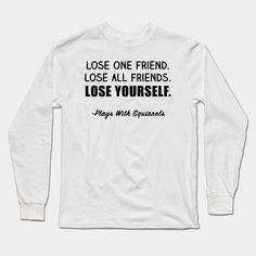 Lose One Friend, Lose All Friends, Lose Yourself Shirt - Boy Meets World, Girl Meets World Long Sleeve T-Shirt