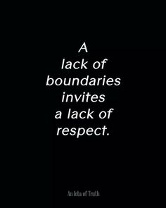 Boundaries command respect. The prototype of this is that God's holiness (separateness) commands our reverence.