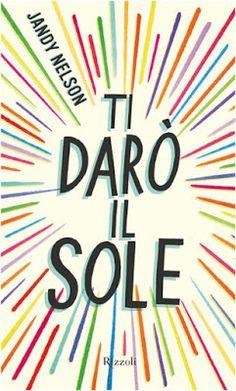 Romance and Fantasy for Cosmopolitan Girls: Segnalazione : TI DARO' IL SOLE di Jandy Nelson