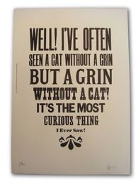 Well !!! I've Often Seen A Cat Without A Grin But A Grin Without A Cat !!! It's The Most Curious Thing.