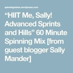 """""""HIIT Me, Sally! Advanced Sprints and Hills"""" 60 Minute Spinning Mix [from guest blogger Sally Mander]"""