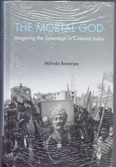 """The book, """"The Mortal God imagining the Sovereign in Colonial India"""" explores the need for liberating sovereignty."""