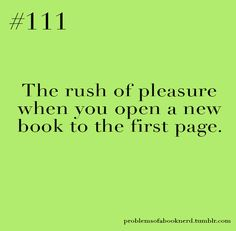 Getting a new book is pretty much like going on a first date. As you're getting ready you're jittery because you're so excited about what might happen and how great it's going to be. Opening to the first page of the book is like opening the door to your date waiting on the other side. In both instances, you take a deep calming breath, breathe out slowly as you focus on the moment, smile in anticipation and then go for it.