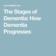 The Stages of Dementia: How Dementia Progresses #Stagesofdementia #Typesofdementia