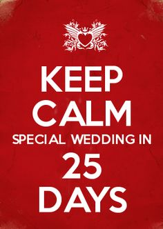 KEEP CALM SPECIAL WEDDING IN 25 DAYS