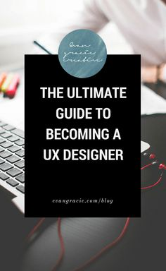 The ultimate guide to becoming a UX designer | Evan Gracie Creative