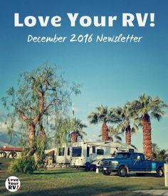 The Love Your RV December 2016 newsletter is now available in the online archives. Enjoy! http://www.loveyourrv.com/love-your-rv-monthly-newsletter-archive/