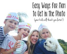 Easy ways to get in the photo with your kids - because they'll want pictures with mom in them when they're all grown up!