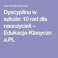 Dyscyplina w szkole: 10 rad dla nauczycieli – Edukacja-Klasyczna.PL Speech Therapy, Teacher, Education, Learning, School, Languages, Therapy, Literatura, Research