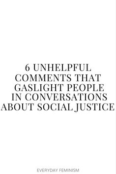 6 unhelpful comments that gaslight people in conversations about social justice