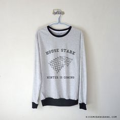House Stark Sweatshirt $15.99 ; Winter is Coming ; Jon Snow ; Game of Thrones Crewneck Sweater ; House Sigil ; Graphic Tee ; Quote ; Shop more #GoT items at http://kissmebangbang.com/product-category/game-of-thrones/
