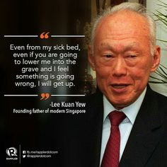 Remembering Mr. Lee Kuan Yew , R.I.P ! Quotable Quotes, Wisdom Quotes, Life Quotes, Lee Kuan Yew Quotes, President Quotes, Political Leaders, Founding Fathers, Good Vibes Only, Great Quotes