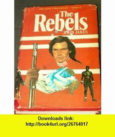 The Rebels - The Kent Family Cronicles  Volume 2 John Jakes ,   ,  , ASIN: B000P1GZ5I , tutorials , pdf , ebook , torrent , downloads , rapidshare , filesonic , hotfile , megaupload , fileserve