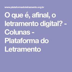 O que é, afinal, o letramento digital? - Colunas - Plataforma do Letramento