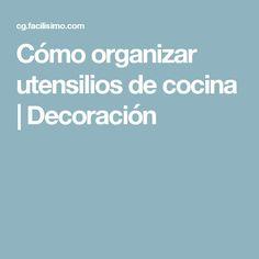 Cómo organizar utensilios de cocina   Decoración