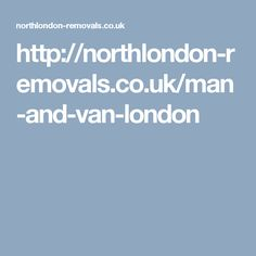 http://northlondon-removals.co.uk/man-and-van-london