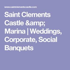 Saint Clements Castle & Marina | Weddings, Corporate, Social Banquets