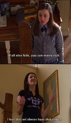 If all else fails, you can marry rich.   I love that we always have that option.    Gilmore Girls truth