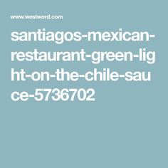 santiagos-mexican-restaurant-green-light-on-the-chile-sauce-5736702 Santiagos Green Chili Recipe, Chile, Mexican, Restaurant, Diner Restaurant, Restaurants, Mexicans, Chili, Dining