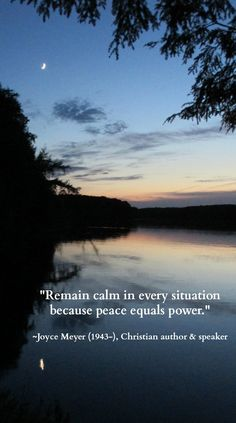 """""""Remain calm in every situation because Peace equals Power""""<3 Joyce Meyer 1943 Christian  Author & Speaker"""