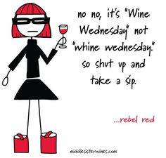 """Rebel Red: no no, it's """"Wine Wednesday"""" not """"Whine Wednesday."""" So shut up and take a sip!"""