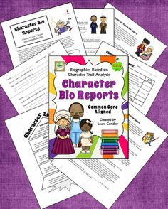 Character Bio Reports - Aligned with Common Core Writing (Grades 3 - 6) This 20-page packet offers lessons on how to write a report on a famous person or book character. Instead of copying notes from an outside source, students will organize their reports around their topic's character traits. $