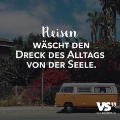 Reisen wäscht den Dreck des Alltags von der Seele Travel washes the filth of everyday life from the soul. Diving Lessons, First Class Tickets, German Quotes, Visual Statements, Travel Alone, The Words, Business Travel, Van Life, Travel Quotes