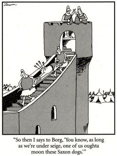 """The Far Side << by Gary Larson """"So then I says to Borg, 'You know, as long as we're under seige, one of us oughta moon these Saxon dogs. Far Side Cartoons, Far Side Comics, Funny Cartoons, Funny Comics, Haha Funny, Funny Jokes, Hilarious, Funny Stuff, Funny Shit"""