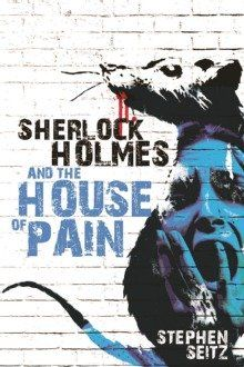 Sherlock Holmes and the House of Pain by Steve Seitz