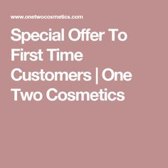Special Offer To First Time Customers | One Two Cosmetics