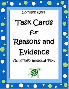 "These 32 Common Core Task Cards by The Teacher Next Door will help your students practice finding reasons and evidence using informational text.   Each ""Reasons and Evidence"" task card has a short informational text passage and asks students to identify a specific piece of information from the text. The passages chosen are hand-selected to be high interest for your students and ones they will enjoy. $"