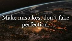 Don't Fake Perfection!!