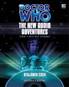 Doctor Who: The New Audio Adventures: The Inside Story  Author: Benjamin Cook. Publisher: Big Finish (March 1, 2004).
