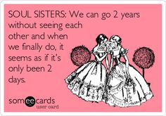 SOUL SISTERS: We can go 2 years without seeing each other and when we finally do, it seems as if it's only been 2 days. @Nicole Seifert  ;)