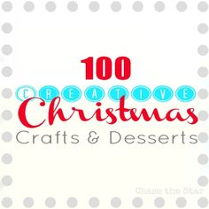 100 Christmas Ideas~ DIY crafts, desserts, mantel decorating ideas, gifts, tablescapes, wreaths...