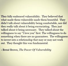 Vulnerability sounds like truth and feels like courage