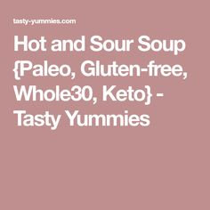 Hot and Sour Soup {Paleo, Gluten-free, Whole30, Keto} - Tasty Yummies