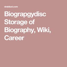 Biograpgydisc Storage of Biography, Wiki, Career