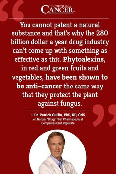 """NUTRITION or DRUGS? In this video, cancer researcher Ty Bollinger speaks with Dr. Patrick Quillin, author, lecturer, and nutritional expert. Dr. Quillin shares how and why nature provides substances that heal our bodies that pharmaceutical companies can never replicate and why it's better to """"eat"""" your medicine. Click on the quote above to watch the video interview."""