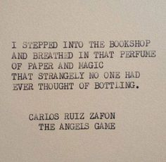 One of my favorite quotes about books! Title: The angels game Author: Carlos Ruiz Zafon